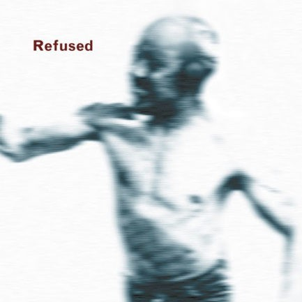 REFUSED Songs To Fan The Flames Of Discontent