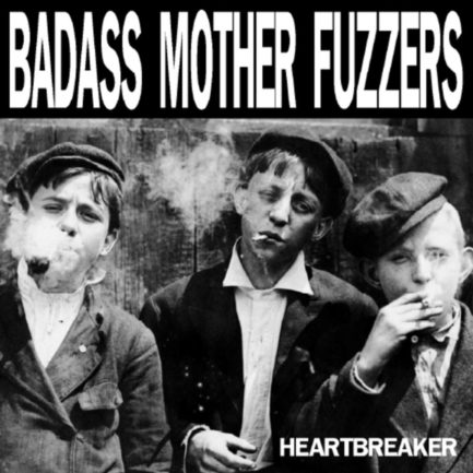 BADASS MOTHER FUZZERS Heartbreaker