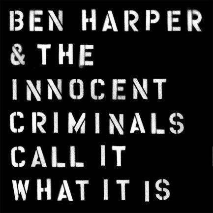 BEN HARPER & THE INNOCENT CRIMINALS Call It What It is