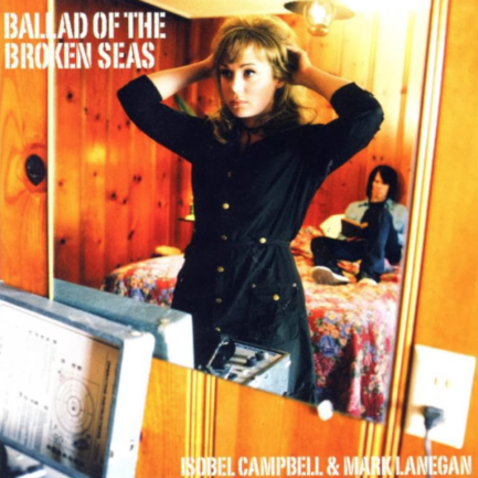 ISOBEL CAMPBELL AND MARK LANEGAN Ballad Of The Broken Seas