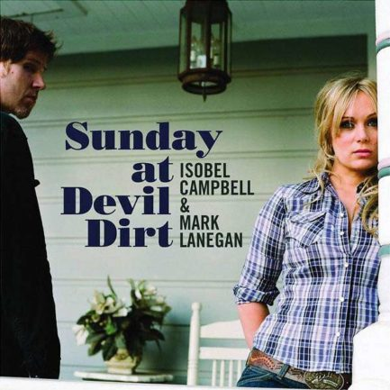 ISOBEL CAMPBELL AND MARK LANEGAN Sunday At Devil Dirt