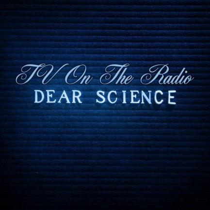 TV ON THE RADIO Dear Science