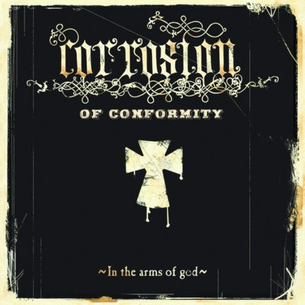 CORROSION OF CONFORMITY In the Arms Of God