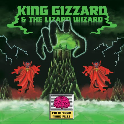 KING GIZZARD AND THE LIZARD WIZARD I m In Your Mind Fuzz