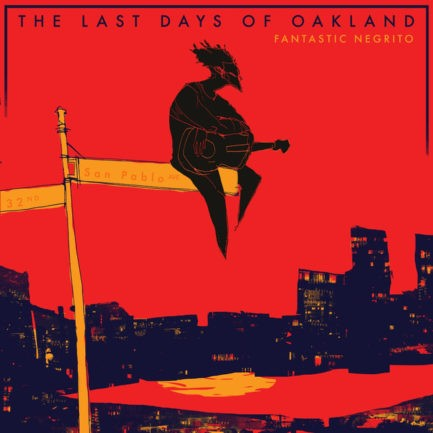FANTASTIC NEGRITO The Last Days Of Oakland