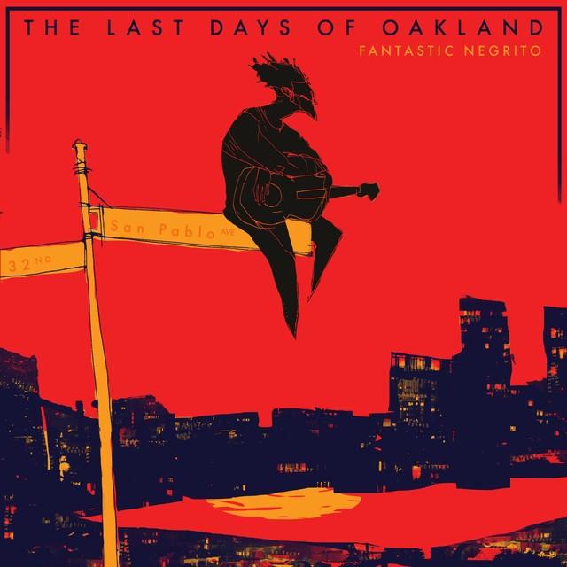 FANTASTIC NEGRITO The Last Days Of Oakland