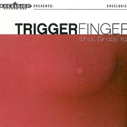 TRIGGERFINGER What Grabs Ya