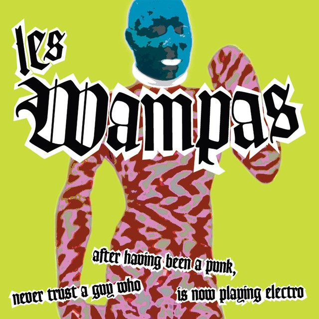 LES WAMPAS Never Trust A Guy Who After Having Been A Punk Is Now Playing Electro