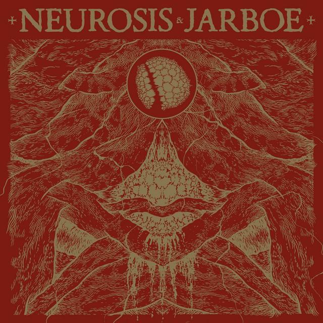 NEUROSIS AND JARBOE Neurosis And Jarboe