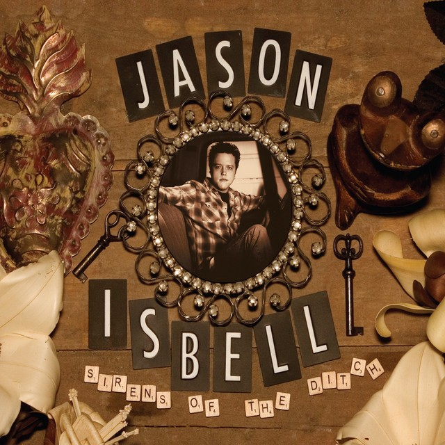 JASON ISBELL Sirens Of The Ditch