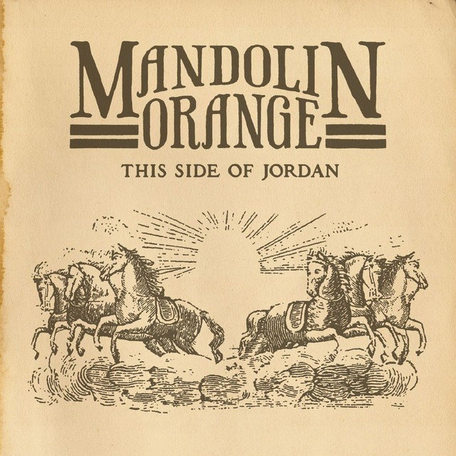 MANDOLIN ORANGE This Side Of Jordan