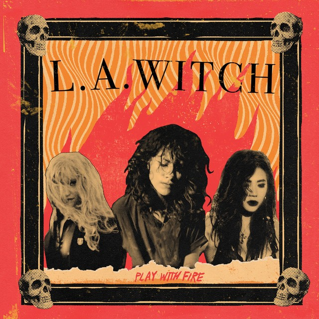 L A WITCH Play With Fire