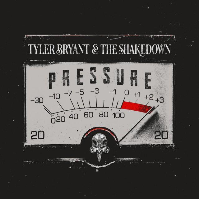 TYLER BRYANT AND THE SHAKEDOWN Pressure