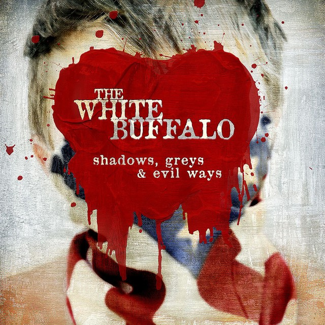 THE WHITE BUFFALO Shadows Greys And Evil Ways