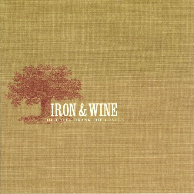 IRON AND WINE The Creek Drank the Cradle