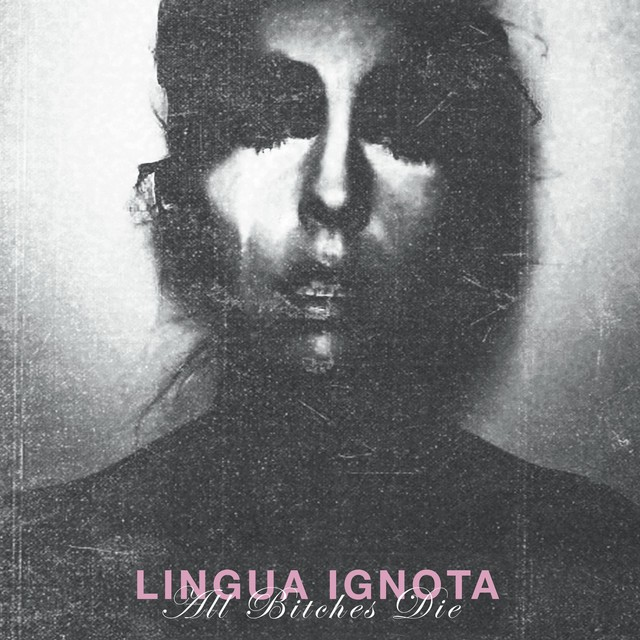 LINGUA IGNOTA All Bitches Die